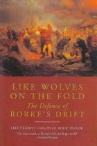 Like Wolves on the Fold: The Defence of Rorke's Drift by Mike Snook