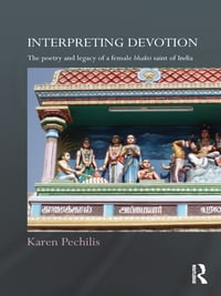 Interpreting Devotion: The Poetry and Legacy of a Female Bhakti Saint of India