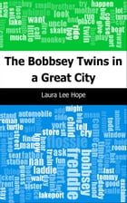The Bobbsey Twins in a Great City by Laura Lee Hope