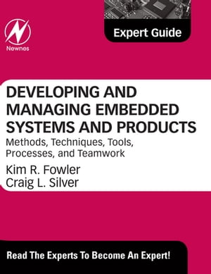 Developing and Managing Embedded Systems and Products Methods,  Techniques,  Tools,  Processes,  and Teamwork