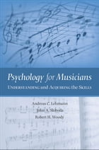 Psychology for Musicians : Understanding and Acquiring the Skills: Understanding and Acquiring the Skills by Andreas C. Lehmann;John A. Sloboda;Robert H. Woody