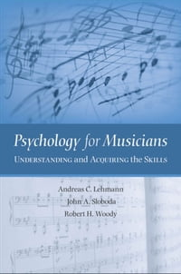 Psychology for Musicians : Understanding and Acquiring the Skills: Understanding and Acquiring the…