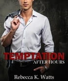 Temptation After Hours by Rebecca K Watts