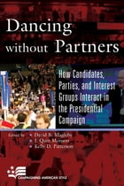 Dancing without Partners: How Candidates, Parties, and Interest Groups Interact in the Presidential…