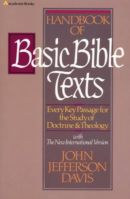 Book Handbook of Basic Bible Texts: Every Key Passage for the Study of Doctrine and Theology by John Jefferson Davis