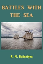 Battles with the Sea by R. M. Ballantyne