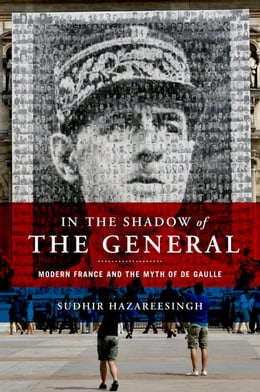 Book In the Shadow of the General: Modern France and the Myth of De Gaulle by Sudhir Hazareesingh