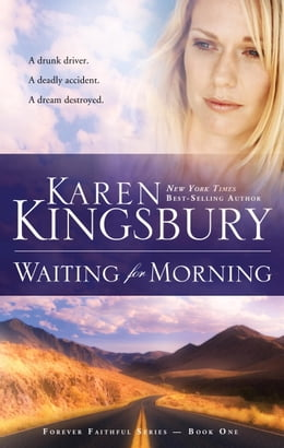 Book Waiting for Morning: Book 1 in the Forever Faithful trilogy by Karen Kingsbury