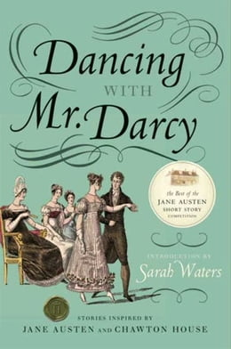 Book Dancing with Mr. Darcy: Stories Inspired by Jane Austen and Chawton House Library by Sarah Waters
