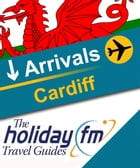 The Holiday FM Guide to Cardiff by Holiday FM