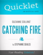Quicklet on Suzanne Collins' Catching Fire (CliffNotes-like Book Summary and Analysis) by Stephanie  Seales