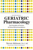 Geriatric Pharmacology: The Principles of Practice & Clinical Recommendation, Second Edition by Steven Atkinson