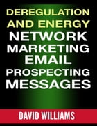 Deregulation and Energy Network Marketing Email Prospecting Messages by David Williams