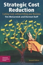 Strategic Cost Reduction: Cutting costs without killing you business by Dermot Duff