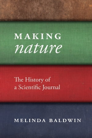 "Making ""Nature"" The History of a Scientific Journal"