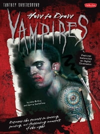 How to Draw Vampires: Discover the secrets to drawing, painting, and illustrating immortals of the…