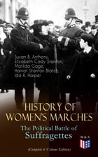 History of Women's Marches – The Political Battle of Suffragettes (Complete 6 Volume Edition): Including Documents, Images, Letters, Newspaper Article by Susan B. Anthony