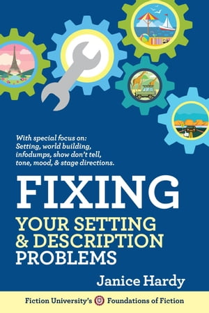 Fixing Your Setting & Description Problems: Foundations of Fiction