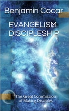 EVANGELISM DISCIPLESHIP: The Great Commission of Making Disciples by Benjamin Cocar