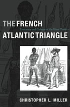 The French Atlantic Triangle: Literature and Culture of the Slave Trade by Christopher L. Miller