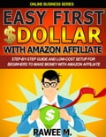 9781311113177 - Rawee M.: Easy First $Dollar With Amazon Affiliate: Step-By-Step Guide and Low-Cost Setup for Beginners to Make Money with Amazon Affiliate - Bog
