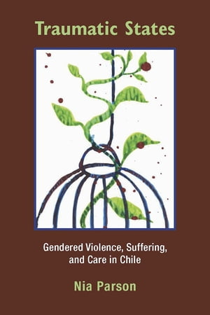 Traumatic States Gendered Violence,  Suffering,  and Care in Chile