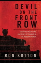 Devil On the Front Row: Seducing Spirits and Doctrines of Demons in the Modern Church by Ron Sutton