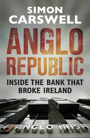 Anglo Republic Inside the bank that broke Ireland