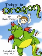 Today is Dragon! (A Fun Rhyming Children's Picture Book) by Xavier Finkley
