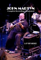 John Martyn: Complete Recordings Illustrated: Essential Discographies, #8 by AP SPARKE