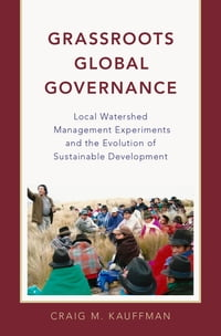 Grassroots Global Governance: Local Watershed Management Experiments and the Evolution of…