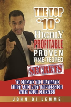 The Top *10* Highly Profitable, Proven, Time-Tested Secrets to Create the Ultimate First and Last…