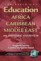 Research on Education in Africa, the Caribbean, and the Middle East: An Historic Overview by Kagendo Mutua