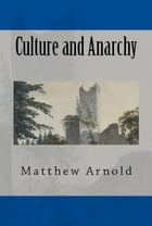 Culture and Anarchy by Matthew Arnold
