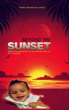Beyond the Sunset - 30 Days Towards Healing Your Grief after the Death of a Son or Daughter by Heather Violet MacVicar Johnson