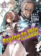 Paying to Win in a VRMMO: Volume 3 by Blitz Kiva