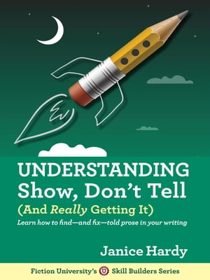 Understanding Show, Don't Tell (And Really Getting It): Skill Builders, #1 by Janice Hardy