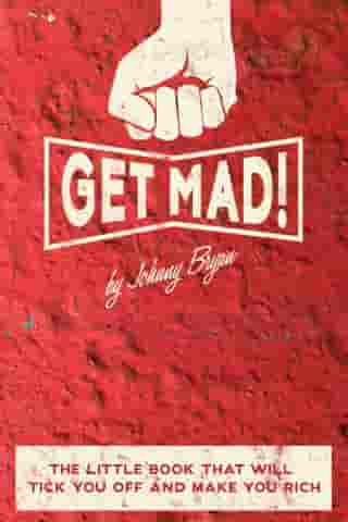 Get Mad!: The little book that will tick you off and make you rich. by Johnny Bryan
