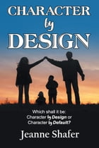 Character by Design by Jeanne Shafer