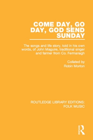 Come Day,  Go Day,  God Send Sunday The songs and life story,  told in his own words,  of John Maguire,  traditional singer and farmer from Co. Fermanagh.