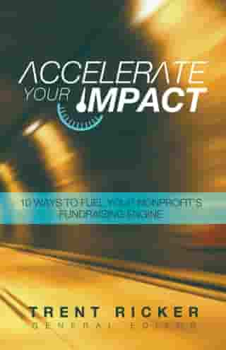 Accelerate Your Impact: 10 Ways to Fuel Your Nonprofit's Fundraising Engine by Trent Ricker