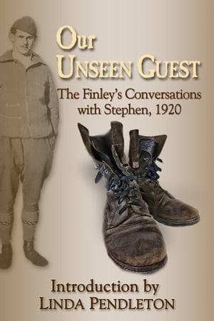 Our Unseen Guest: The Finley's Conversations with Stephen, 1920 , New Introduction by Linda Pendleton by Linda Pendleton