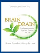 Brain Drain: The Breakthrough That Will Change Your Life by Charles F. Glassman, MD