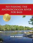 Fly Fishing the Androscoggin River for Bass by Bob Dionne