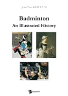 Badminton : An Illustrated History: From ancient pastime to Olympic sport by Jean-Yves Guillain