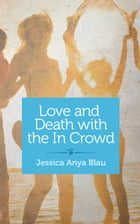 Love and Death with the In Crowd: Stories by Jessica Anya Blau