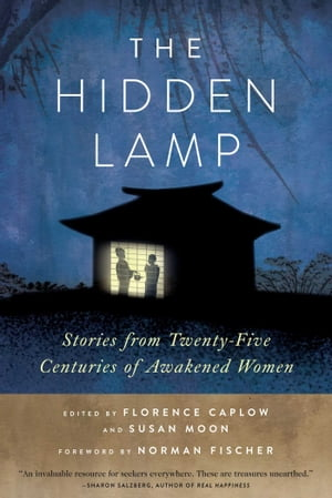 The Hidden Lamp Stories from Twenty-Five Centuries of Awakened Women