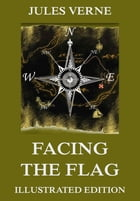 Facing the Flag: Extended Annotated & Illustrated Edition by Jules Verne