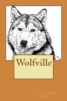 Wolfville (Illustrated Edition) by Alfred Henry Lewis