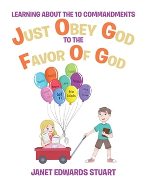 Just Obey God To The Favor Of God: Learning About the 10 Commandments by Janet Edwards Stuart